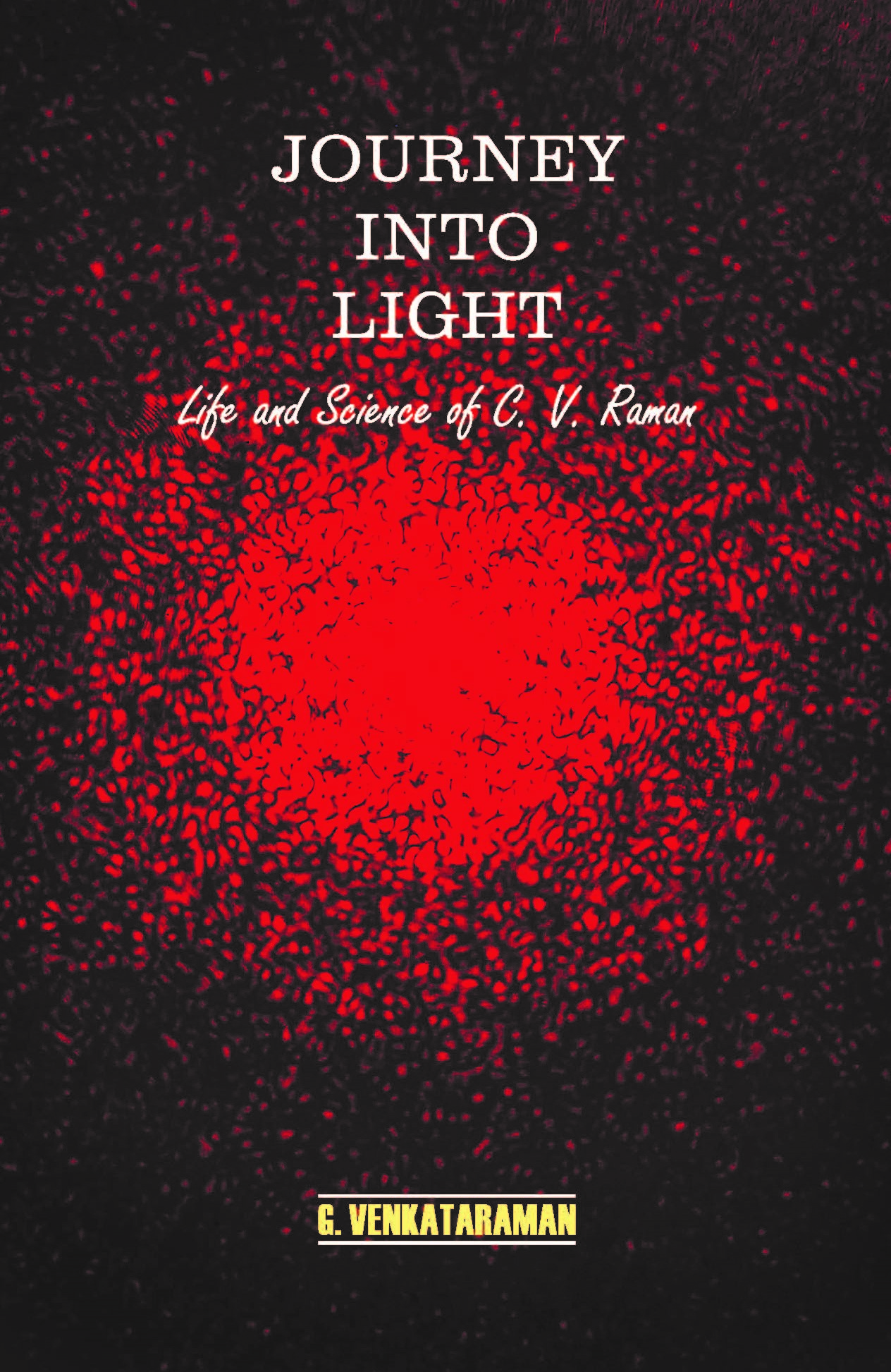 JOURNEY INTO LIGHT - life and science of C.V. Raman